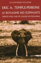Dernières parutions dans Les aventuriers voyageurs, Le royaume des éléphants. Trente-cinq ans de chasses en Ouganda