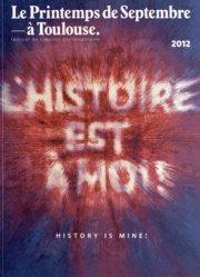 Dernières parutions dans La Muette, Le Printemps de Septembre à Toulouse, 2012. L'histoire est à moi ! Edition bilingue français-anglais