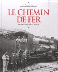 Nouvelle édition Le chemin de fer à travers la carte postale ancienne