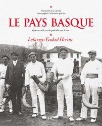 Dernières parutions dans Images d'Antan, Le Pays Basque. A travers la carte postale ancienne. Lechengo Euskal Herria