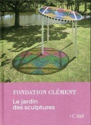Dernières parutions sur Sculpture, Le jardin des sculptures. Fondation Clément