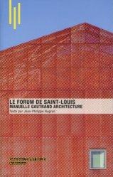 Dernières parutions dans L'esprit du lieu, Le Forum de Saint-Louis. Manuelle Gautrand Architecture