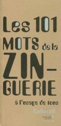 Dernières parutions sur Ferronnerie - Métallerie - Serrurerie, Les 101 mots de la zinguerie