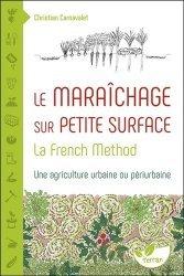 Souvent acheté avec Manuel pratique de la culture maraîchère de Paris, le Le Maraîchage sur petite surface : la French Method