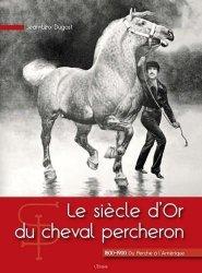 Dernières parutions sur Chevaux - Poneys - Anes, Le siècle d'Or du cheval percheron