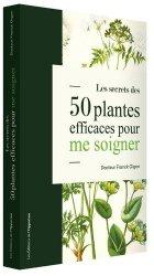 Dernières parutions sur La santé au naturel, Les secrets des 50 plantes efficaces pour me soigner livre médecine 2020, livres médicaux 2021, livres médicaux 2020, livre de médecine 2021