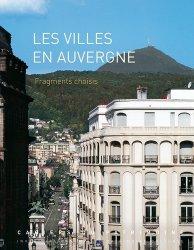 Dernières parutions dans Cahiers du Patrimoine, Les villes en Auvergne. Fragments choisis