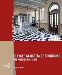 Dernières parutions dans Images du patrimoine, Le lycée Gambetta de Tourcoing. Une histoire militante