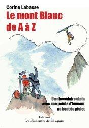Dernières parutions sur Paysages de montagne, Le mont Blanc de A à Z