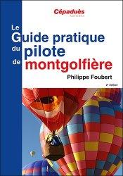 Nouvelle édition Le Guide pratique du pilote de montgolfière