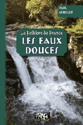 Dernières parutions sur Rivières - Lacs - Fleuves, Le folklore de France : les eaux douces