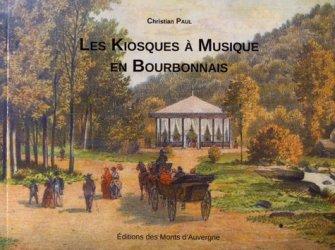 Dernières parutions sur Architecture - Urbanisme, Les kiosques à musique en Bourbonnais