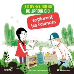 Dernières parutions sur En forêt - A la campagne, Les aventuriers au jardin bio comprennent les sciences
