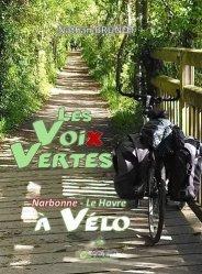 Dernières parutions sur Récits de voyages-explorateurs, Les voix vertes. Narbonne - Le Havre à vélo