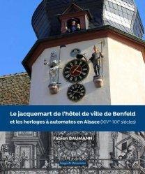 Dernières parutions sur Bijouterie - Joaillerie, Le Jacquemart de l'hôtel de ville de Benfeld et les horloges à automates en Alsace
