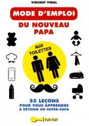 Dernières parutions dans Aux toilettes, Le mode d'emploi du nouveau papa aux toilettes