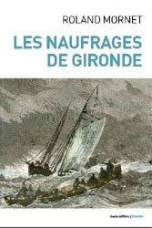 Dernières parutions sur Patrimoine maritime, Les naufrages de Gironde