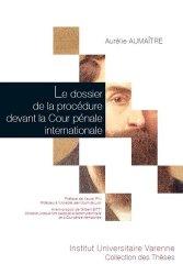 Dernières parutions dans Collection des thèses, Le dossier de la procédure devant la Cour pénale internationale