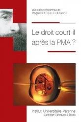Dernières parutions sur Droit privé, Le droit court-il après la PMA ?