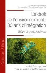 Dernières parutions sur Histoire du droit, Le droit de l'environnement : 30 ans d intégration. Bilan et perspectives