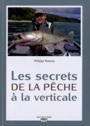 Dernières parutions sur Pêche en eau douce, Les secrets de la pêche à la verticale
