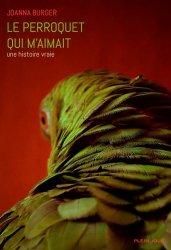 Dernières parutions sur Ornithologie, Le perroquet qui m'aimait. Une histoire vraie