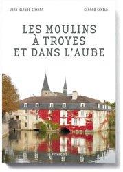 Dernières parutions sur Patrimoine rural, Les moulins à Troyes et dans l'Aube