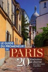 Dernières parutions sur Paris - Ile-de-France, Le guide du promeneur de Paris. 20 itinéraires de charme par rues, cours et jardins, Edition 2020
