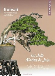 Dernières parutions sur Arbres et arbustes d'ornement, Les jolis matins de juin : Bonsai international exhibition : Monaco 2017