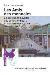 Dernières parutions sur Numismatique, Les amis des monnaies. La sociabilité savante des collectionneurs et numismates chinois de la fin des Qing