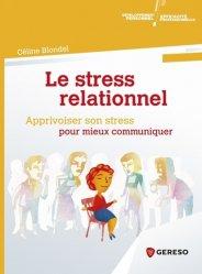 Dernières parutions sur Gestion du stress, Le stress relationnel. Apprivoiser son stress pour mieux communiquer