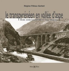 Dernières parutions sur Transport ferroviaire, Le transpyrénéen en vallée d'Aspe. Une construction et des hommes