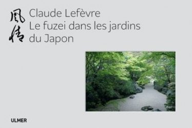 Dernières parutions sur Histoire des jardins - Jardins de référence, Le Fuzei dans les jardins japonais
