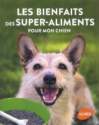Dernières parutions sur Comportement, dressage et soins du chien, Les bienfaits des super-aliments pour mon chien