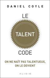 Dernières parutions sur Réussite personnelle, Le talent code. On ne naît pas talentueux, on le devient