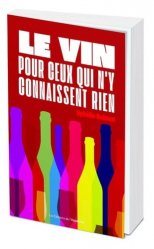 Dernières parutions sur Vins et savoirs, Le vin pour ceux qui n'y connaissent rien