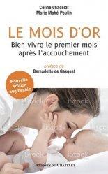 Dernières parutions sur Grossesse - Accouchement - Maternité, Le mois d'or. Bien vivre le premier mois après l'accouchement