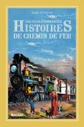 Dernières parutions sur Transport ferroviaire, Les plus étonnantes histoires de chemin de fer