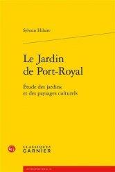 Dernières parutions sur Jardins, Le jardin de Port-Royal. Etude des jardins et des paysages culturels