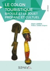 Dernières parutions sur Art africain, Le colon touristique. Baoulé et le jouet profane et cultuel