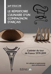 Dernières parutions sur Histoire de la gastronomie, Le répertoire culinaire d'un compagnon d'Arçais, cuisinier du Tour de France 1979-2019