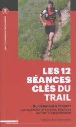 Dernières parutions sur Pratiques sportives, Les 12 séances clés du trail