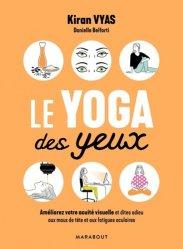 Dernières parutions sur Audition - Vision, Le yoga des yeux : améliorez votre acuité visuelle et dites adieu aux migraines et aux fatigues oculaires