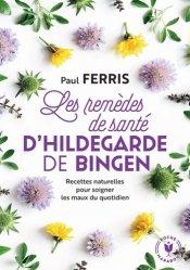Dernières parutions dans Poche Marabout santé, Les remèdes de santé d'Hildegarde de Bingen