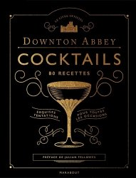 Dernières parutions sur Cocktails, Le livre officiel Downton Abbey Cocktails