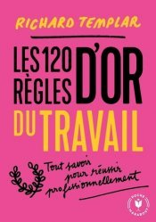 Dernières parutions sur Carrière,réussite, Les 120 règles d'or du travail. Un code de réussite professionnel