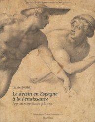 Dernières parutions dans Etudes renaissantes, Le dessin en Espagne à la Renaissance. Pour une interprétation de la trace