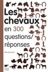 Souvent acheté avec Les allures des chevaux et des poneys, le Les Chevaux en 300 questions/réponses