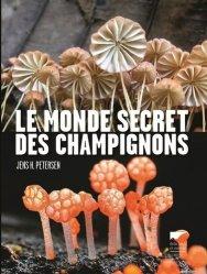 Dernières parutions dans Botanique, Le monde secret des champignons