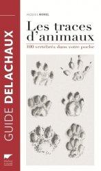 Dernières parutions dans Les guides du naturaliste, Les traces d'animaux 100 vertébrés dans votre poche